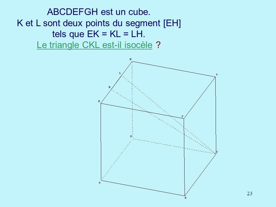 ABCDEFGH est un cube. K et L sont deux points du segment [EH] tels que EK = KL = LH.
